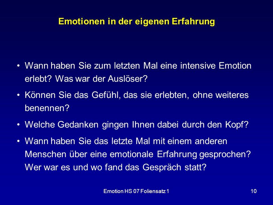 Emotion HS 07 Foliensatz 110 Emotionen in der eigenen Erfahrung Wann haben Sie zum letzten Mal eine intensive Emotion erlebt? Was war der Auslöser? Kö