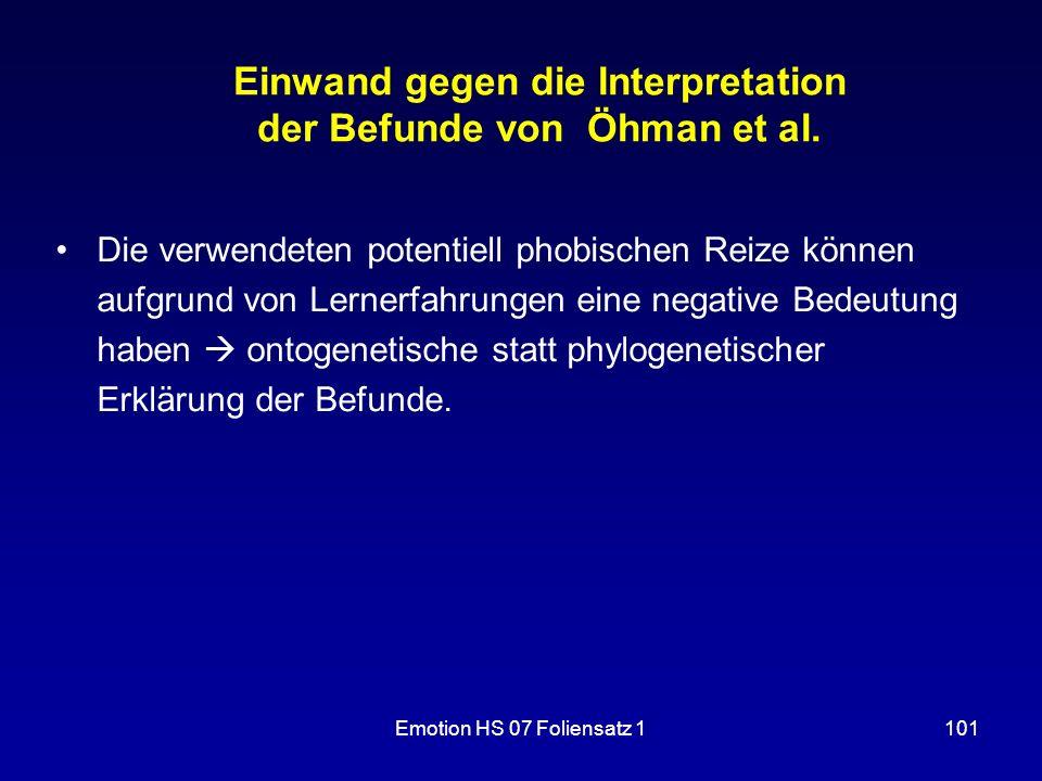 Emotion HS 07 Foliensatz 1101 Einwand gegen die Interpretation der Befunde von Öhman et al. Die verwendeten potentiell phobischen Reize können aufgrun