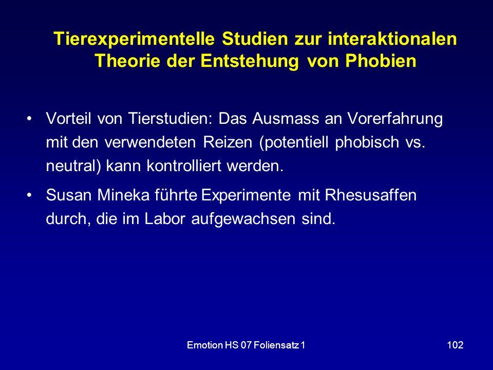 Emotion HS 07 Foliensatz 1102 Tierexperimentelle Studien zur interaktionalen Theorie der Entstehung von Phobien Vorteil von Tierstudien: Das Ausmass a