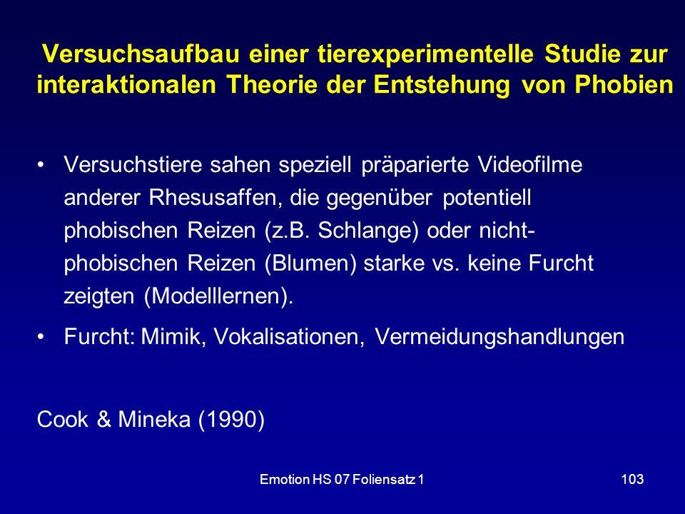 Emotion HS 07 Foliensatz 1103 Versuchsaufbau einer tierexperimentelle Studie zur interaktionalen Theorie der Entstehung von Phobien Versuchstiere sahe