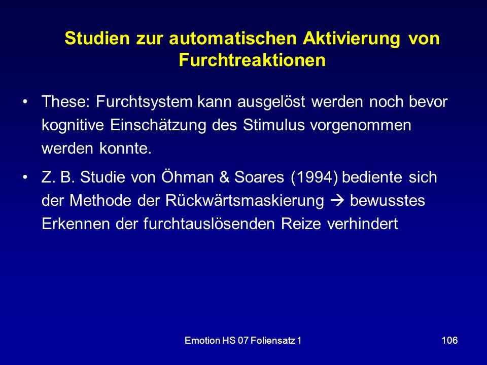 Emotion HS 07 Foliensatz 1106 Studien zur automatischen Aktivierung von Furchtreaktionen These: Furchtsystem kann ausgelöst werden noch bevor kognitiv