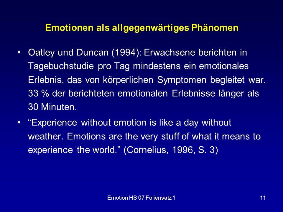 Emotion HS 07 Foliensatz 111 Emotionen als allgegenwärtiges Phänomen Oatley und Duncan (1994): Erwachsene berichten in Tagebuchstudie pro Tag mindeste
