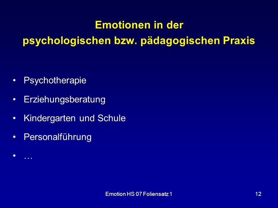 Emotion HS 07 Foliensatz 112 Emotionen in der psychologischen bzw. pädagogischen Praxis Psychotherapie Erziehungsberatung Kindergarten und Schule Pers
