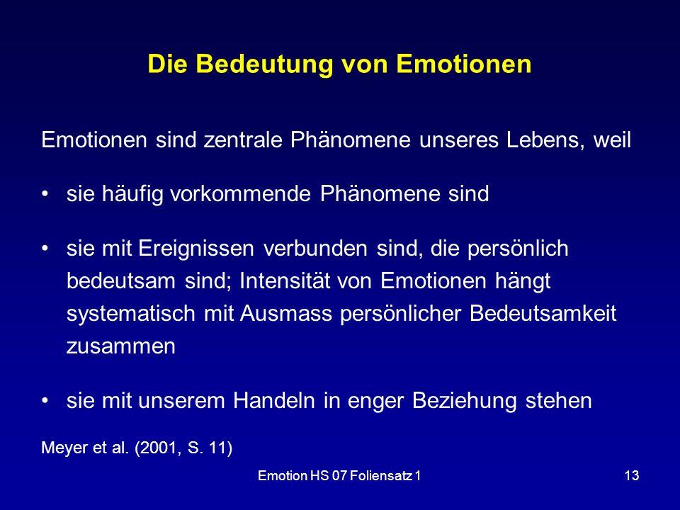 Emotion HS 07 Foliensatz 113 Die Bedeutung von Emotionen Emotionen sind zentrale Phänomene unseres Lebens, weil sie häufig vorkommende Phänomene sind