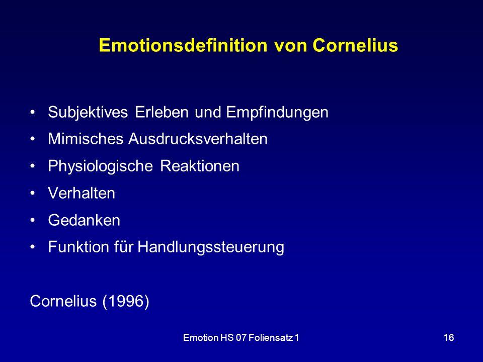 Emotion HS 07 Foliensatz 116 Emotionsdefinition von Cornelius Subjektives Erleben und Empfindungen Mimisches Ausdrucksverhalten Physiologische Reaktio