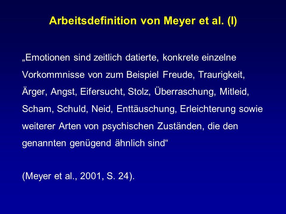 """Arbeitsdefinition von Meyer et al. (I) """"Emotionen sind zeitlich datierte, konkrete einzelne Vorkommnisse von zum Beispiel Freude, Traurigkeit, Ärger,"""
