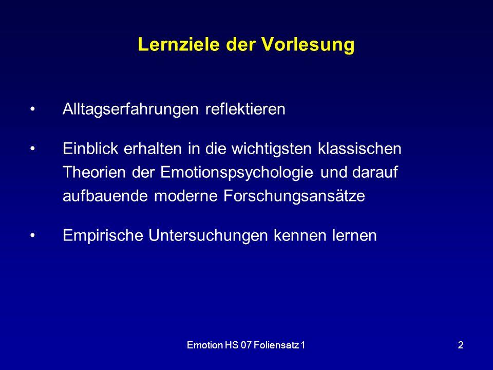 Emotion HS 07 Foliensatz 12 Lernziele der Vorlesung Alltagserfahrungen reflektieren Einblick erhalten in die wichtigsten klassischen Theorien der Emot