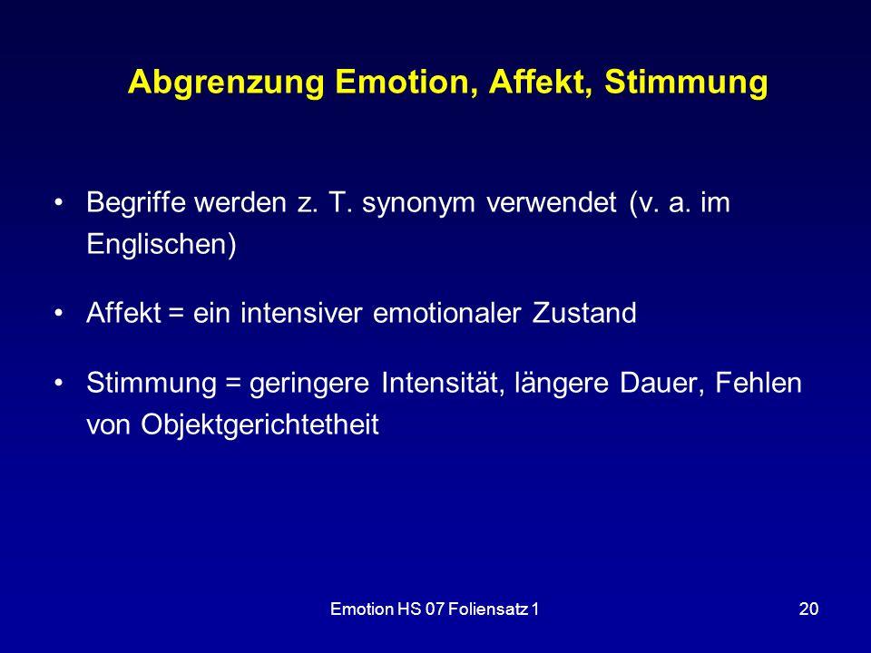 Emotion HS 07 Foliensatz 120 Abgrenzung Emotion, Affekt, Stimmung Begriffe werden z. T. synonym verwendet (v. a. im Englischen) Affekt = ein intensive