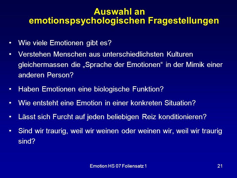 Emotion HS 07 Foliensatz 121 Auswahl an emotionspsychologischen Fragestellungen Wie viele Emotionen gibt es? Verstehen Menschen aus unterschiedlichste