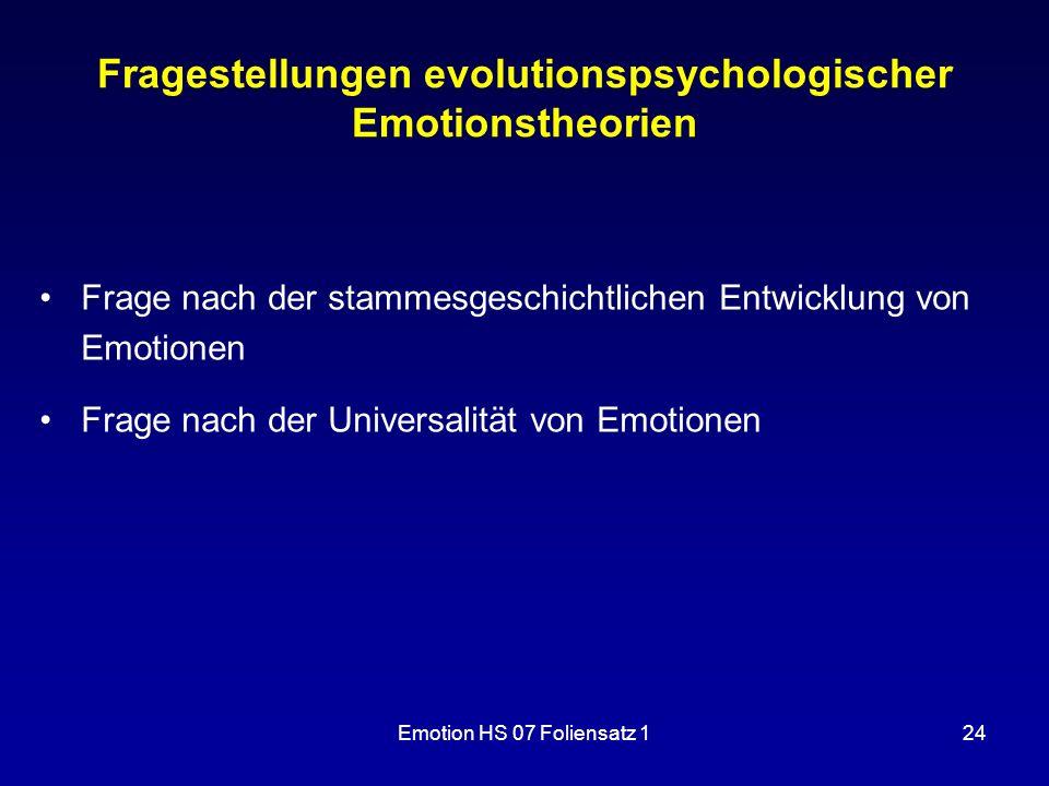 Emotion HS 07 Foliensatz 124 Fragestellungen evolutionspsychologischer Emotionstheorien Frage nach der stammesgeschichtlichen Entwicklung von Emotione