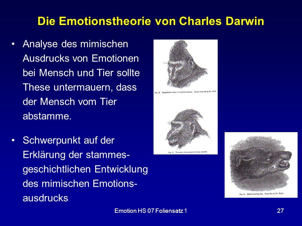 Emotion HS 07 Foliensatz 127 Die Emotionstheorie von Charles Darwin Analyse des mimischen Ausdrucks von Emotionen bei Mensch und Tier sollte These unt