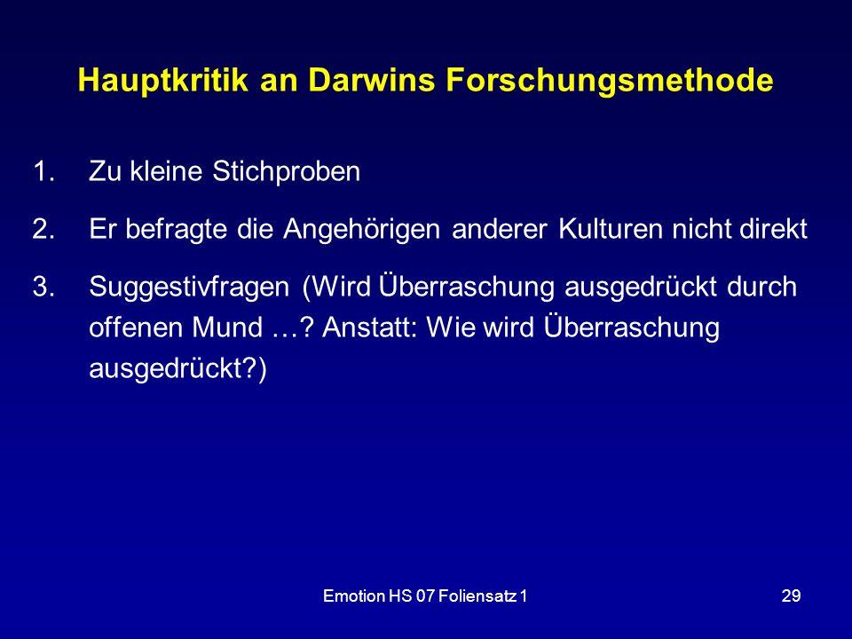 Emotion HS 07 Foliensatz 129 Hauptkritik an Darwins Forschungsmethode 1.Zu kleine Stichproben 2.Er befragte die Angehörigen anderer Kulturen nicht dir