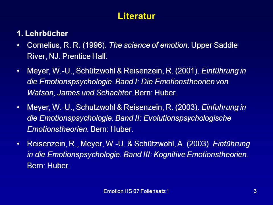 Emotion HS 07 Foliensatz 13 Literatur 1. Lehrbücher Cornelius, R. R. (1996). The science of emotion. Upper Saddle River, NJ: Prentice Hall. Meyer, W.-