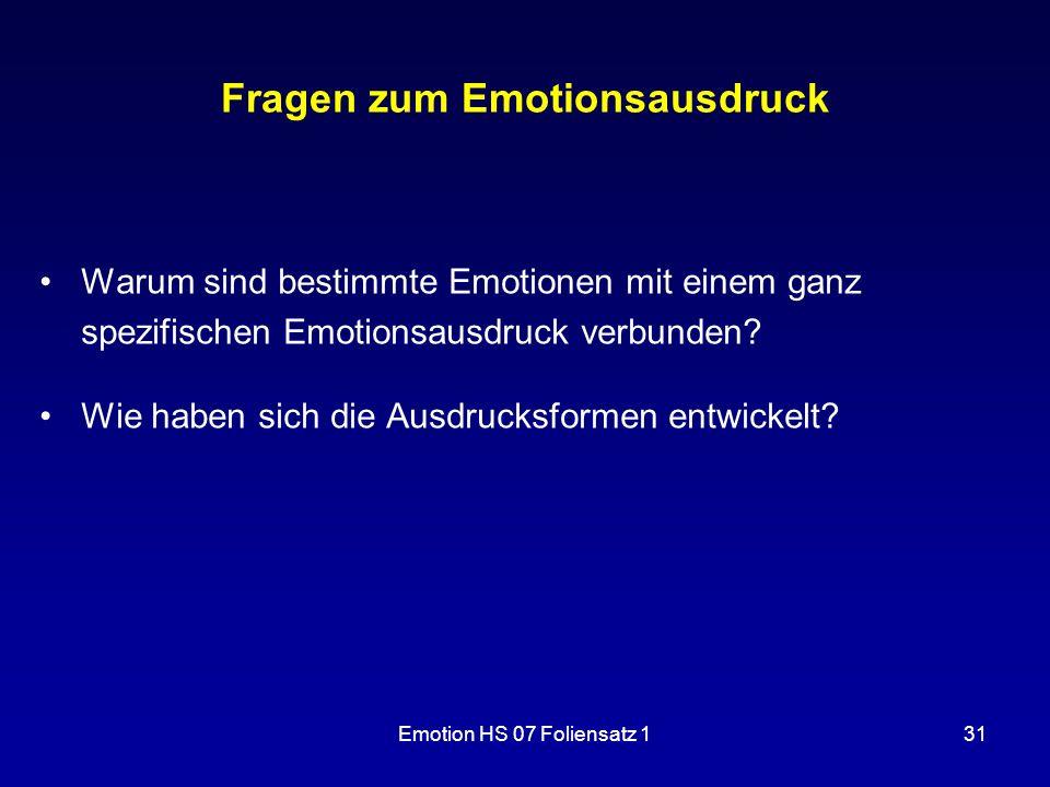 Emotion HS 07 Foliensatz 131 Fragen zum Emotionsausdruck Warum sind bestimmte Emotionen mit einem ganz spezifischen Emotionsausdruck verbunden? Wie ha