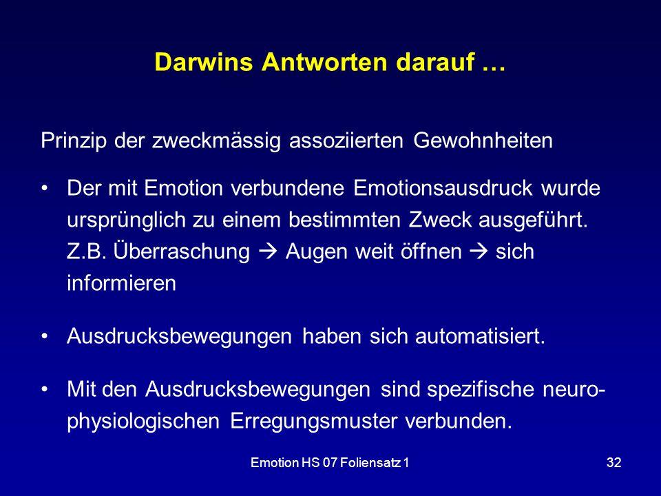 Emotion HS 07 Foliensatz 132 Darwins Antworten darauf … Prinzip der zweckmässig assoziierten Gewohnheiten Der mit Emotion verbundene Emotionsausdruck
