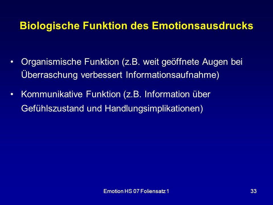 Emotion HS 07 Foliensatz 133 Biologische Funktion des Emotionsausdrucks Organismische Funktion (z.B. weit geöffnete Augen bei Überraschung verbessert