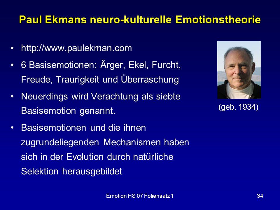 Emotion HS 07 Foliensatz 134 Paul Ekmans neuro-kulturelle Emotionstheorie http://www.paulekman.com 6 Basisemotionen: Ärger, Ekel, Furcht, Freude, Trau