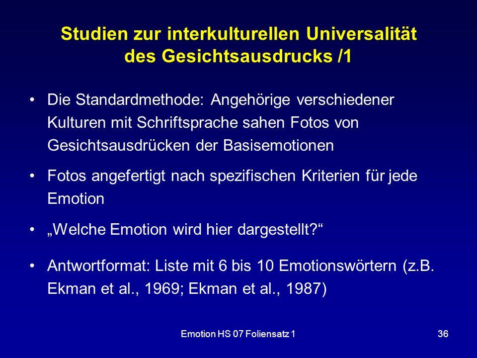Emotion HS 07 Foliensatz 136 Studien zur interkulturellen Universalität des Gesichtsausdrucks /1 Die Standardmethode: Angehörige verschiedener Kulture