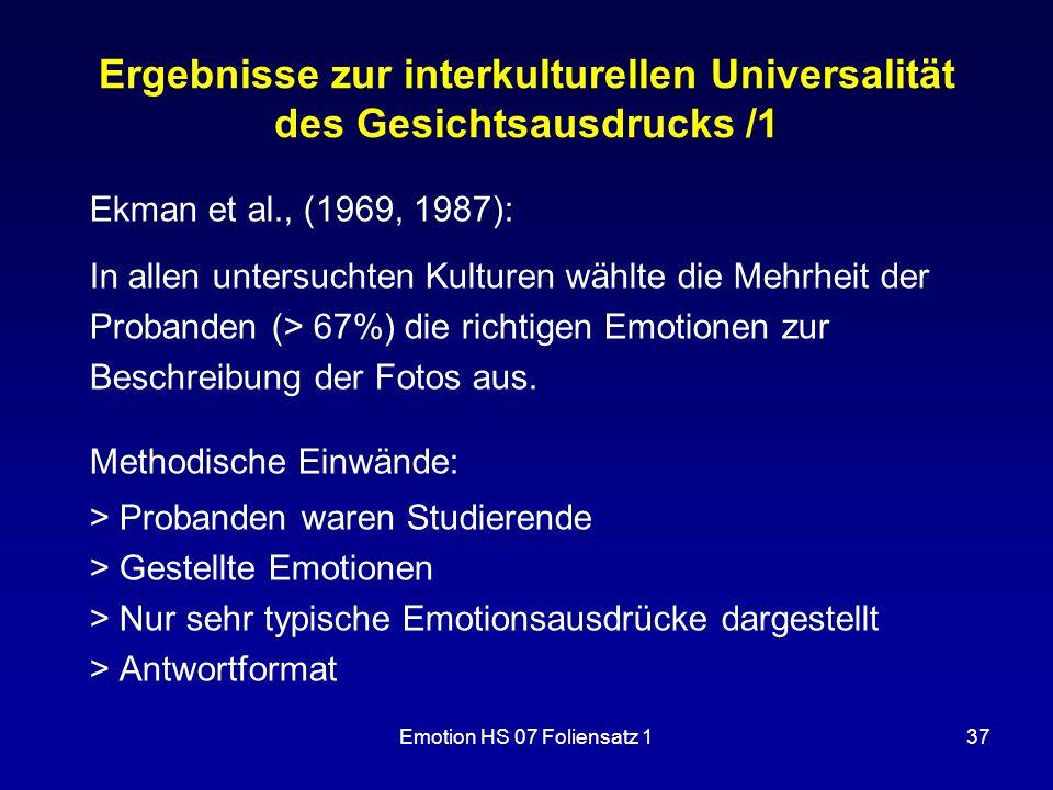 Emotion HS 07 Foliensatz 137 Ergebnisse zur interkulturellen Universalität des Gesichtsausdrucks /1 Ekman et al., (1969, 1987): In allen untersuchten