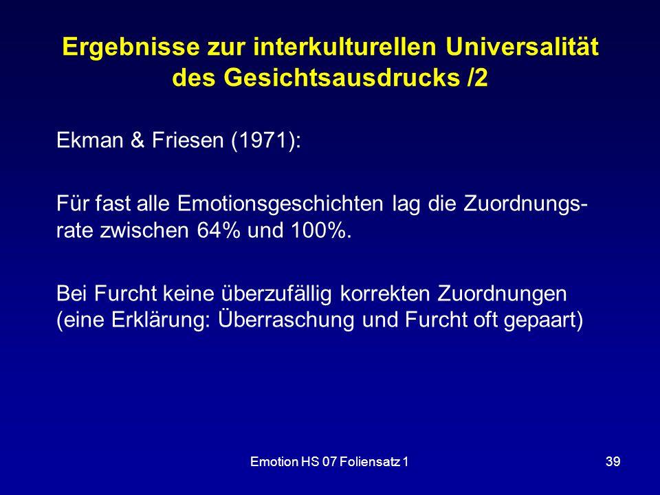 Emotion HS 07 Foliensatz 139 Ergebnisse zur interkulturellen Universalität des Gesichtsausdrucks /2 Ekman & Friesen (1971): Für fast alle Emotionsgesc