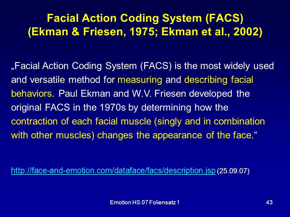 Emotion HS 07 Foliensatz 143 Facial Action Coding System (FACS) (Ekman & Friesen, 1975; Ekman et al., 2002) http://face-and-emotion.com/dataface/facs/