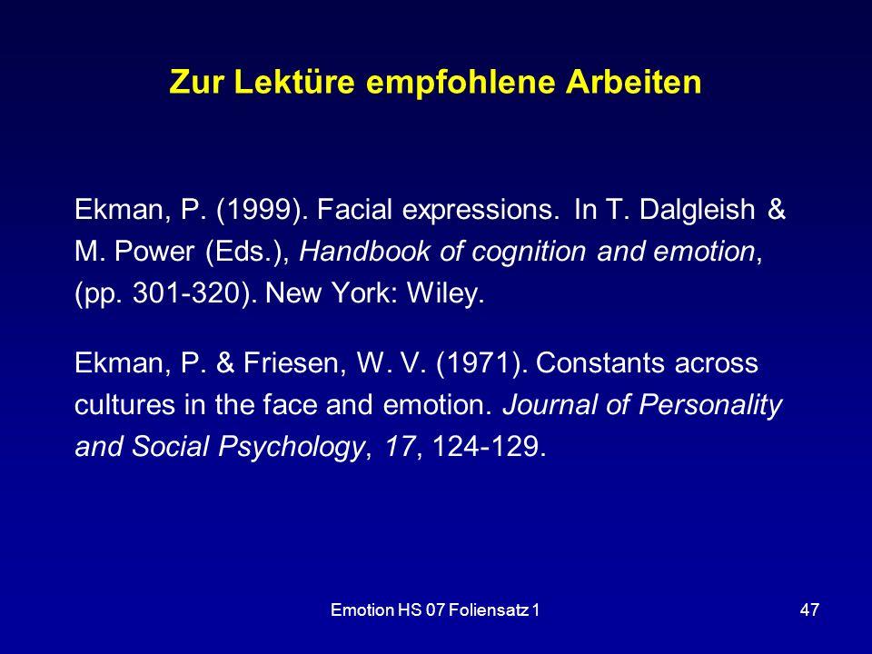 Emotion HS 07 Foliensatz 147 Zur Lektüre empfohlene Arbeiten Ekman, P. (1999). Facial expressions. In T. Dalgleish & M. Power (Eds.), Handbook of cogn