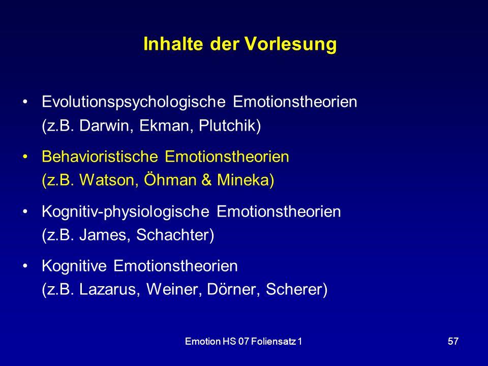 Emotion HS 07 Foliensatz 157 Inhalte der Vorlesung Evolutionspsychologische Emotionstheorien (z.B. Darwin, Ekman, Plutchik) Behavioristische Emotionst