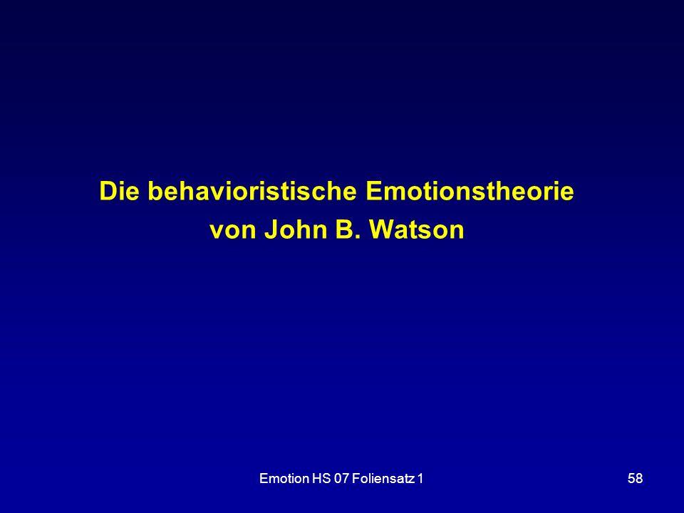 Emotion HS 07 Foliensatz 158 Die behavioristische Emotionstheorie von John B. Watson