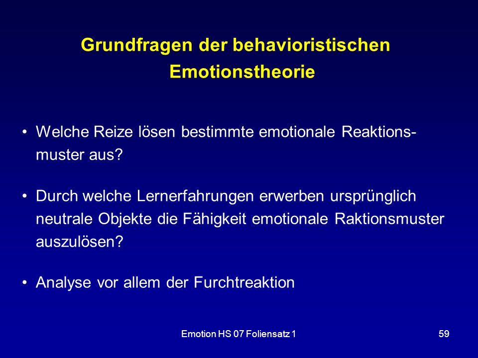 Emotion HS 07 Foliensatz 159 Grundfragen der behavioristischen Emotionstheorie Welche Reize lösen bestimmte emotionale Reaktions- muster aus? Durch we