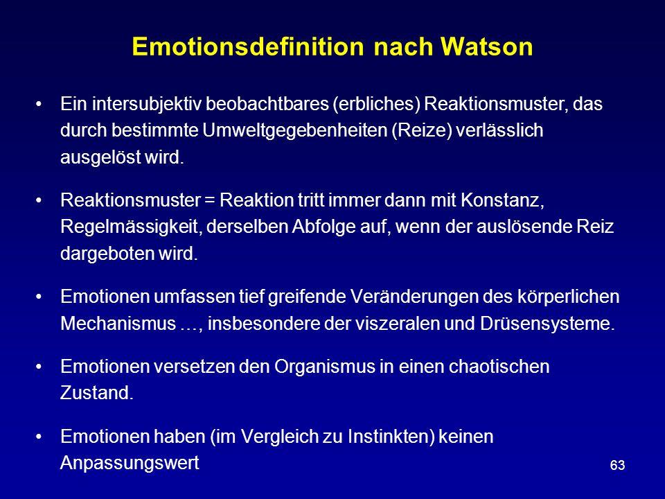 63 Emotionsdefinition nach Watson Ein intersubjektiv beobachtbares (erbliches) Reaktionsmuster, das durch bestimmte Umweltgegebenheiten (Reize) verläs