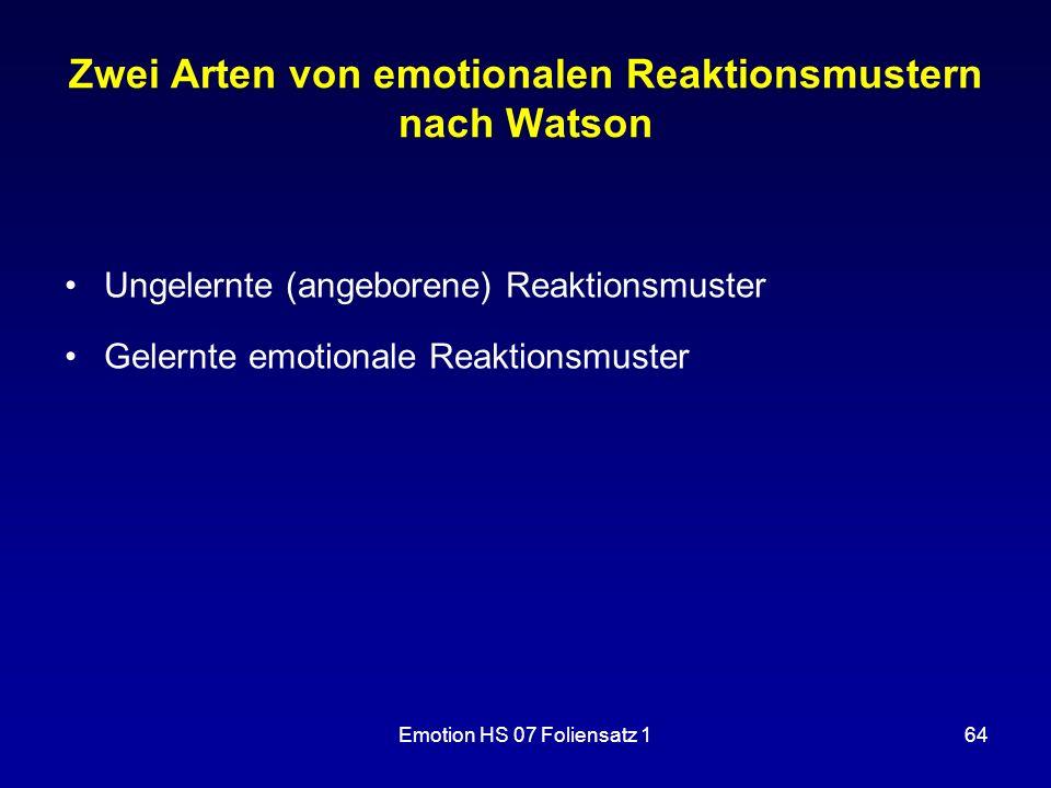 Emotion HS 07 Foliensatz 164 Zwei Arten von emotionalen Reaktionsmustern nach Watson Ungelernte (angeborene) Reaktionsmuster Gelernte emotionale Reakt