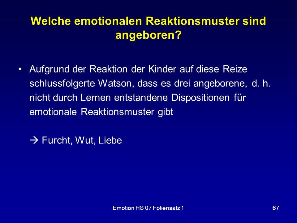Emotion HS 07 Foliensatz 167 Welche emotionalen Reaktionsmuster sind angeboren? Aufgrund der Reaktion der Kinder auf diese Reize schlussfolgerte Watso