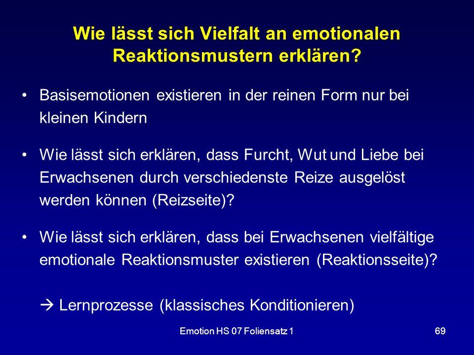 Emotion HS 07 Foliensatz 169 Wie lässt sich Vielfalt an emotionalen Reaktionsmustern erklären? Basisemotionen existieren in der reinen Form nur bei kl