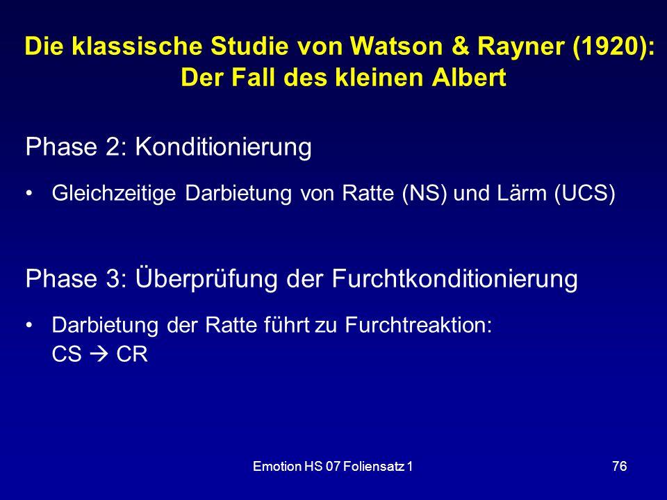 Emotion HS 07 Foliensatz 176 Die klassische Studie von Watson & Rayner (1920): Der Fall des kleinen Albert Phase 2: Konditionierung Gleichzeitige Darb