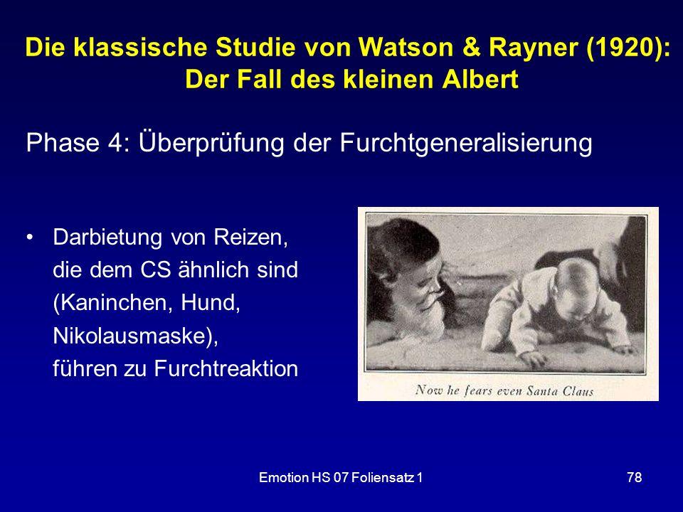 Emotion HS 07 Foliensatz 178 Die klassische Studie von Watson & Rayner (1920): Der Fall des kleinen Albert Phase 4: Überprüfung der Furchtgeneralisier