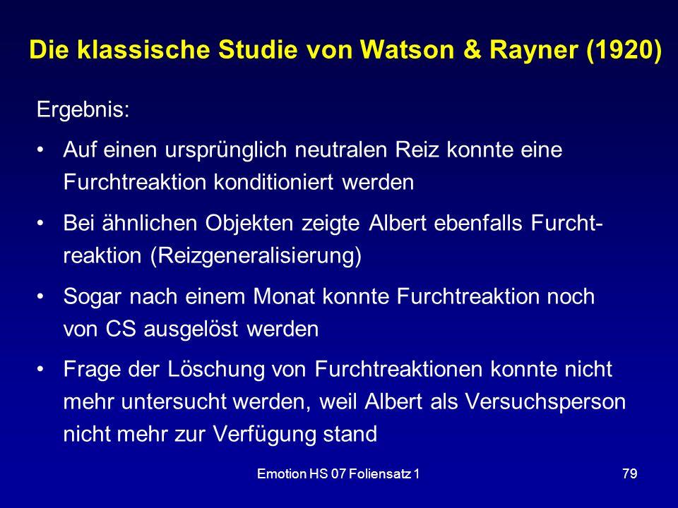 Emotion HS 07 Foliensatz 179 Die klassische Studie von Watson & Rayner (1920) Ergebnis: Auf einen ursprünglich neutralen Reiz konnte eine Furchtreakti