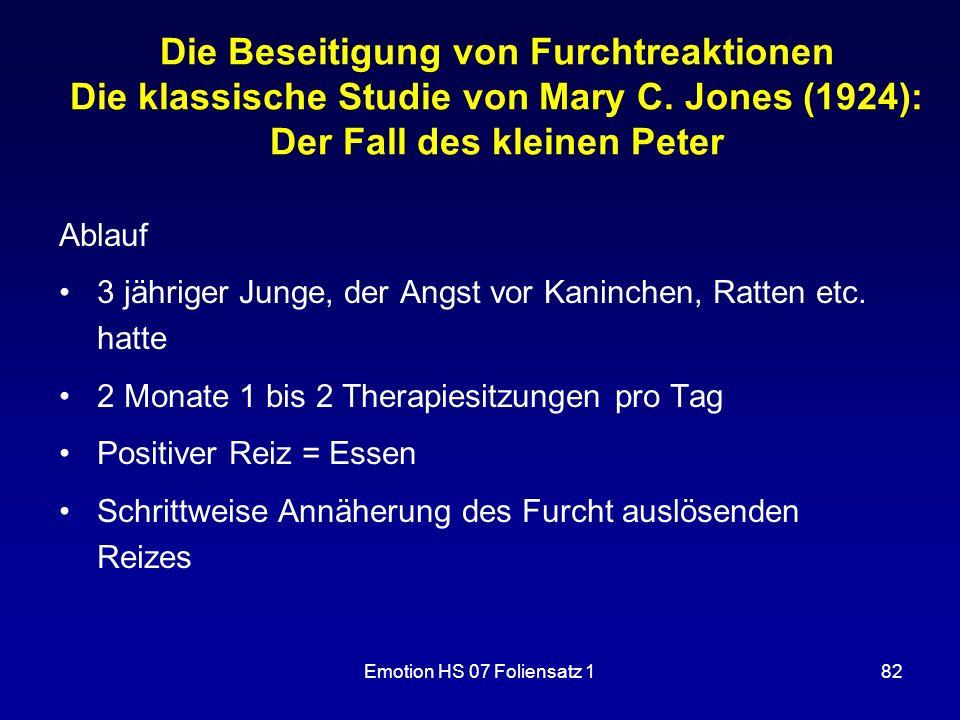 Emotion HS 07 Foliensatz 182 Die Beseitigung von Furchtreaktionen Die klassische Studie von Mary C. Jones (1924): Der Fall des kleinen Peter Ablauf 3