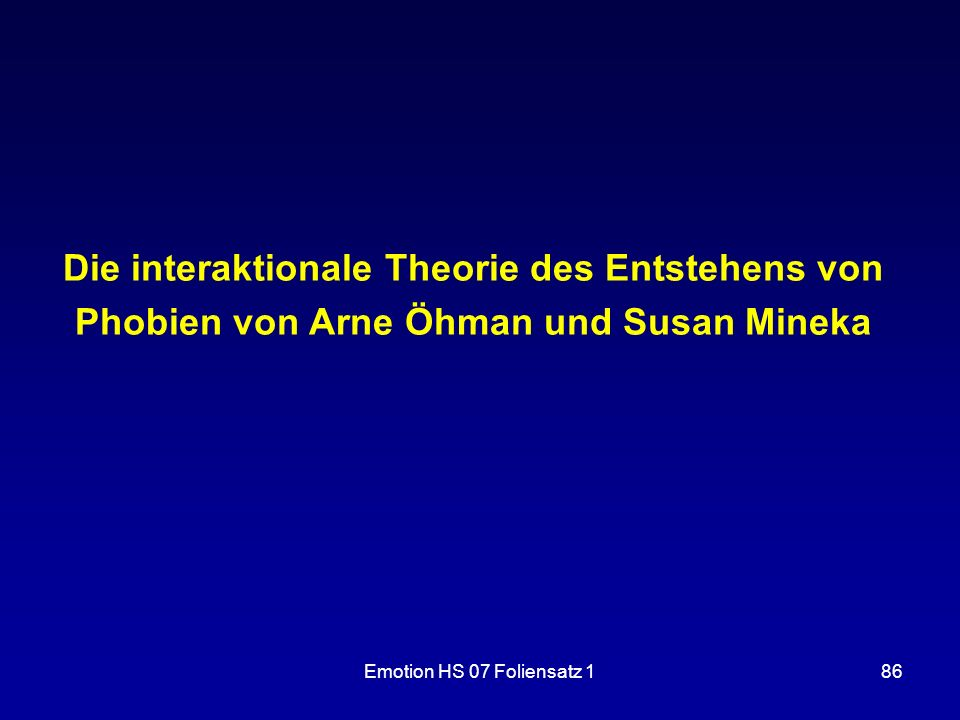Emotion HS 07 Foliensatz 186 Die interaktionale Theorie des Entstehens von Phobien von Arne Öhman und Susan Mineka