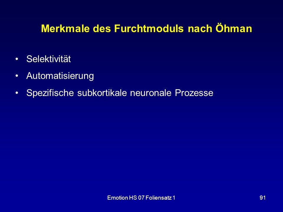 Emotion HS 07 Foliensatz 191 Merkmale des Furchtmoduls nach Öhman Selektivität Automatisierung Spezifische subkortikale neuronale Prozesse