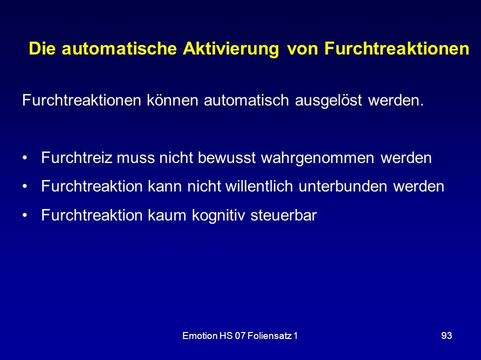 Emotion HS 07 Foliensatz 193 Die automatische Aktivierung von Furchtreaktionen Furchtreaktionen können automatisch ausgelöst werden. Furchtreiz muss n