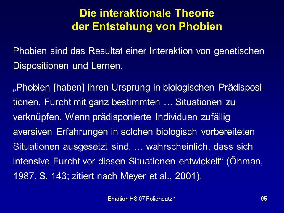 Emotion HS 07 Foliensatz 195 Die interaktionale Theorie der Entstehung von Phobien Phobien sind das Resultat einer Interaktion von genetischen Disposi