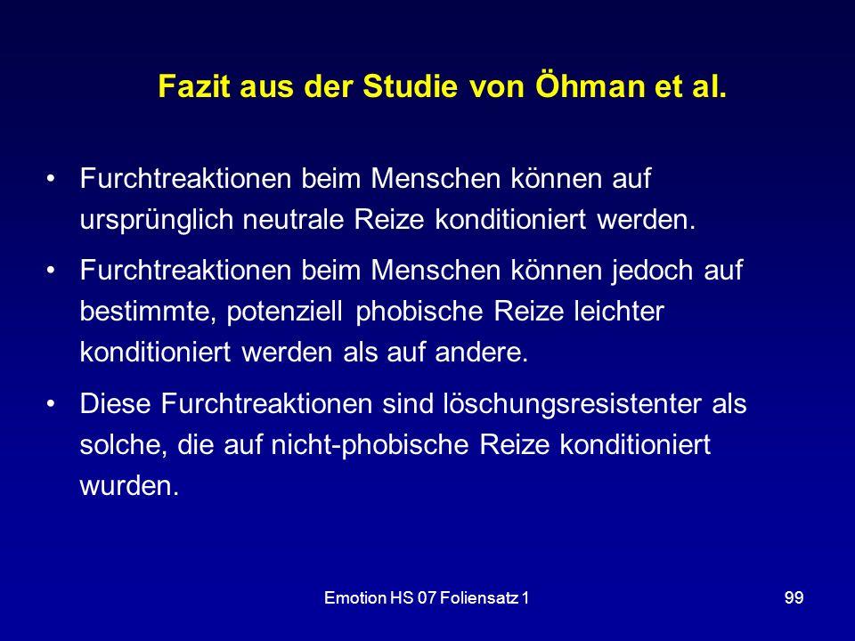 Emotion HS 07 Foliensatz 199 Fazit aus der Studie von Öhman et al. Furchtreaktionen beim Menschen können auf ursprünglich neutrale Reize konditioniert