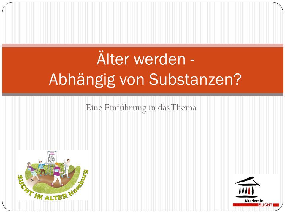 Eine Einführung in das Thema Älter werden - Abhängig von Substanzen?