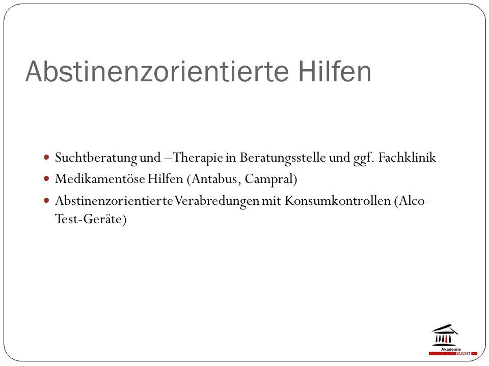 Abstinenzorientierte Hilfen Suchtberatung und –Therapie in Beratungsstelle und ggf.