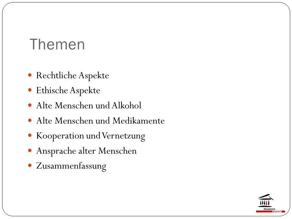 Themen Rechtliche Aspekte Ethische Aspekte Alte Menschen und Alkohol Alte Menschen und Medikamente Kooperation und Vernetzung Ansprache alter Menschen Zusammenfassung