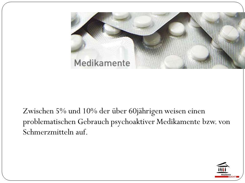Zwischen 5% und 10% der über 60jährigen weisen einen problematischen Gebrauch psychoaktiver Medikamente bzw.