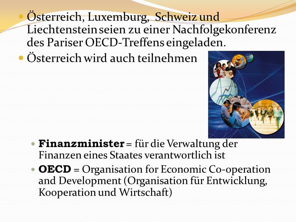 Österreich, Luxemburg, Schweiz und Liechtenstein seien zu einer Nachfolgekonferenz des Pariser OECD-Treffens eingeladen. Österreich wird auch teilnehm