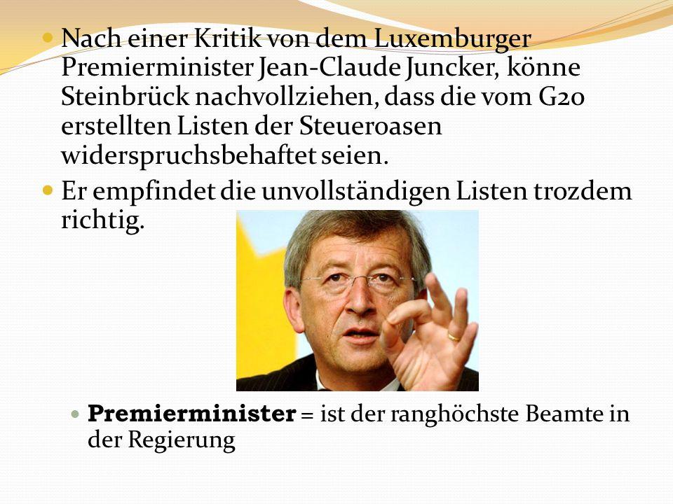 Nach einer Kritik von dem Luxemburger Premierminister Jean-Claude Juncker, könne Steinbrück nachvollziehen, dass die vom G20 erstellten Listen der Ste