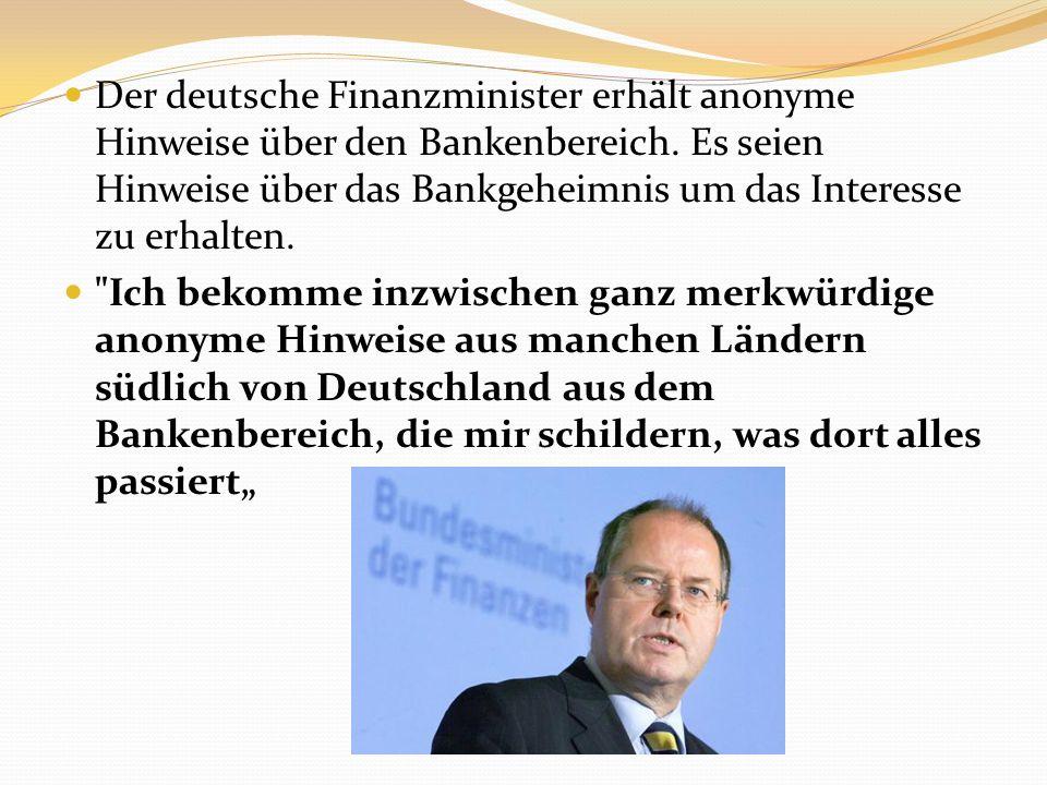 Der deutsche Finanzminister erhält anonyme Hinweise über den Bankenbereich. Es seien Hinweise über das Bankgeheimnis um das Interesse zu erhalten.