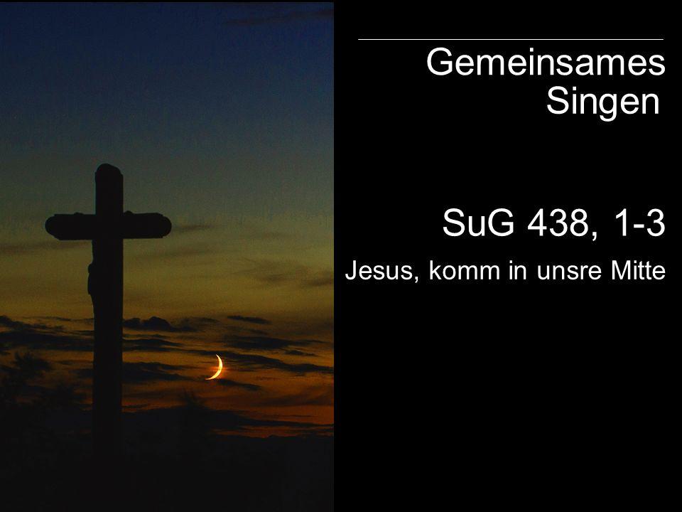 SuG 438, 1-3 Gemeinsames Singen Jesus, komm in unsre Mitte